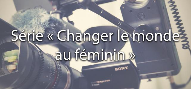 Série « Changer le monde au féminin »