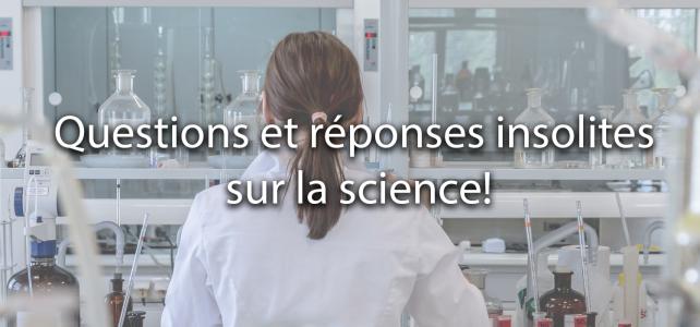 Questions et réponses insolites sur la science!